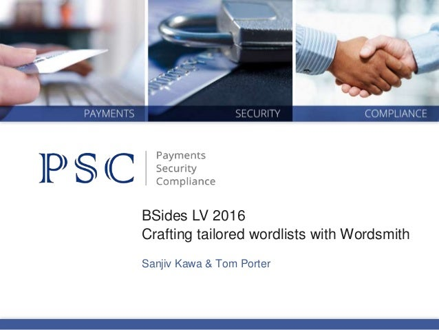 Sanjiv Kawa & Tom Porter Crafting tailored wordlists with Wordsmith BSides LV 2016