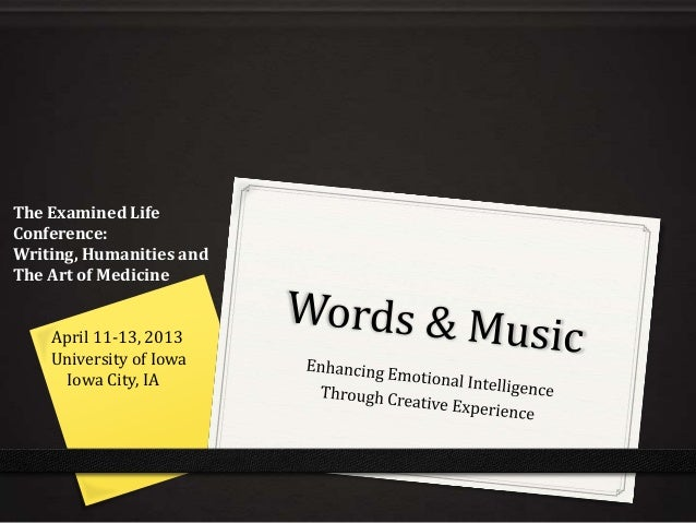 The Examined LifeConference:Writing, Humanities andThe Art of Medicine    April 11-13, 2013    University of Iowa     Iowa...