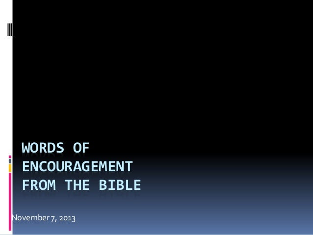 WORDS OF ENCOURAGEMENT FROM THE BIBLE November 7, 2013