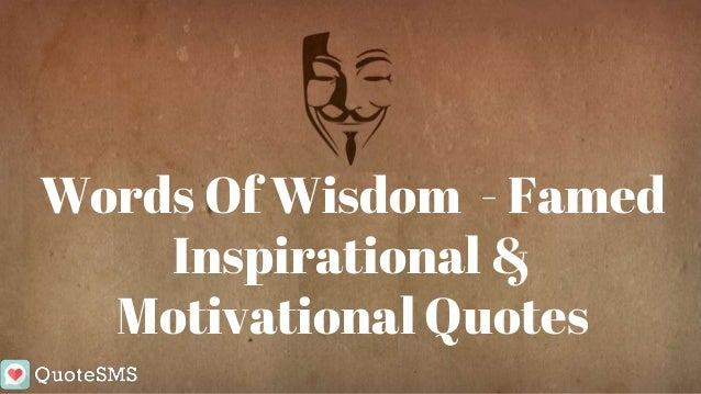 Words Of Wisdom Famed Inspirational And Motivational Quotes Awesome Words Of Wisdom Quotes