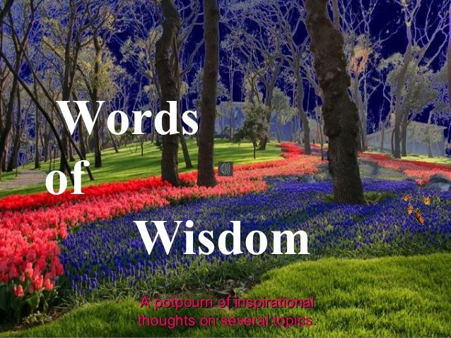 984169bbeb5ef Words of Wisdom ♫ Turn on your speakers! CLICK TO ADVANCE SLIDES A  potpourri of ...