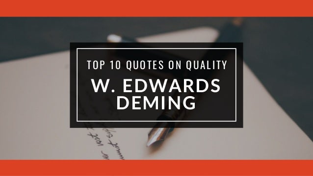 W. EDWARDS DEMING TOP 10 QUOTES ON QUALITY