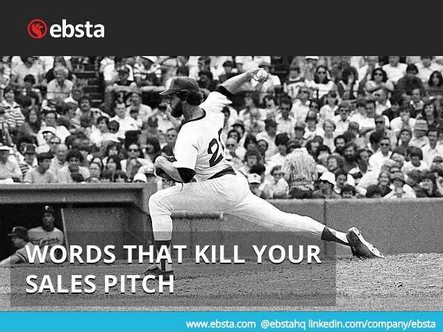 www.ebsta.com @ebstahq linkedin.com/company/ebsta WORDS THAT KILL YOUR SALES PITCH WORDS THAT KILL YOUR SALES PITCH