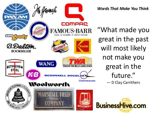 """Words That Make You Think """"What made you great in the past will most likely not make you great in the future."""" ― D Clay Ca..."""