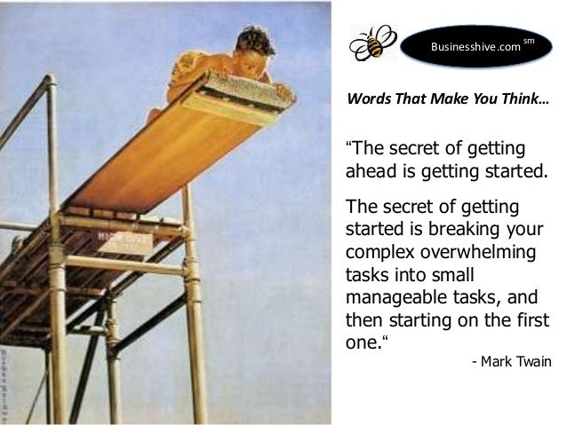 "Businesshive.com  sm  Words That Make You Think…  ""The secret of getting ahead is getting started. The secret of getting s..."