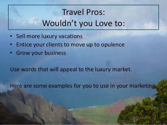 Travel Pros: Wouldn't you Love to: • Sell more luxury vacations • Entice your clients to move up to opulence • Grow your b...