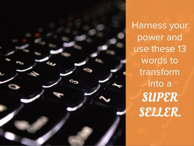 Harness your power and use these 13 words to transform into a SUPER SELLER.