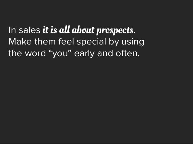 """In sales it is all about prospects. Make them feel special by using the word """"you"""" early and often."""