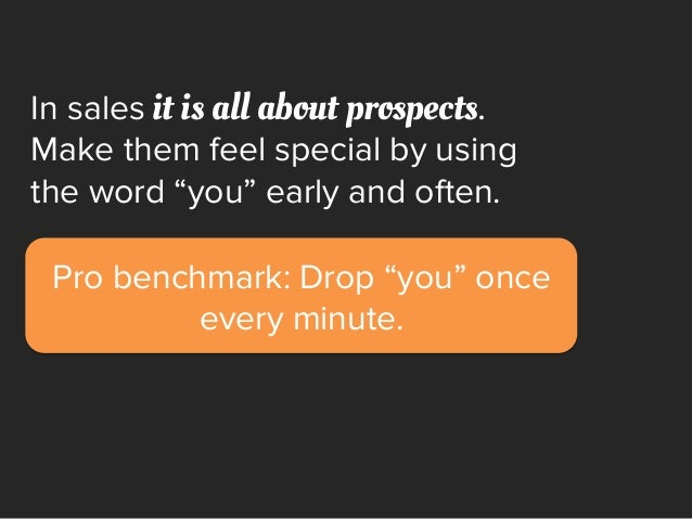 """Pro benchmark: Drop """"you"""" once every minute. In sales it is all about prospects. Make them feel special by using the word ..."""