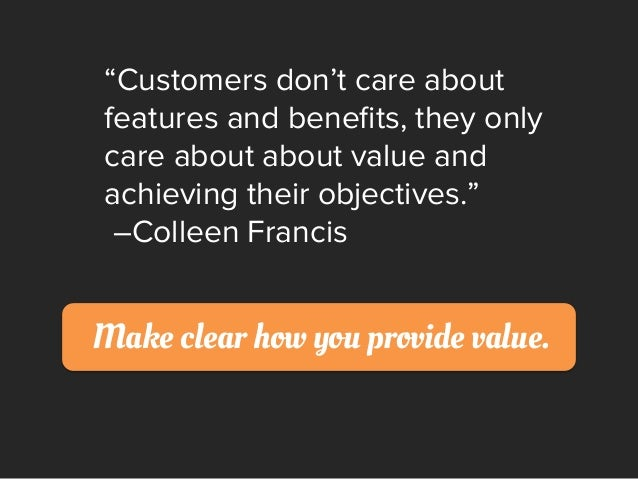 """Customers don't care about features and benefits, they only care about about value and achieving their objectives."" –Colle..."