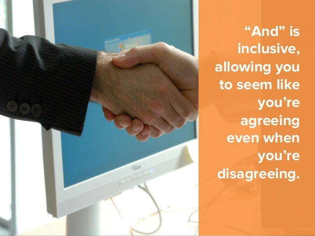 """""""And"""" is inclusive, allowing you to seem like you're agreeing even when you're disagreeing."""