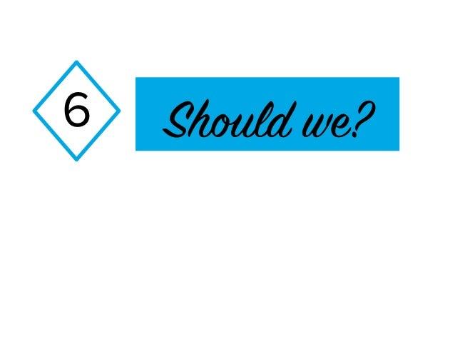 Should we?6