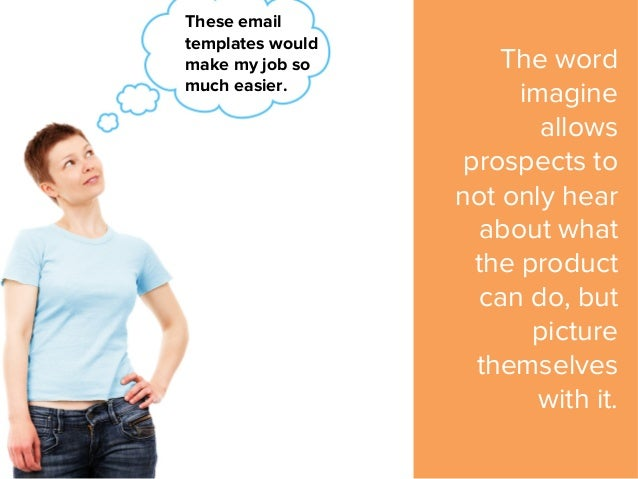 These email templates would make my job so much easier. The word imagine allows prospects to not only hear about what the ...