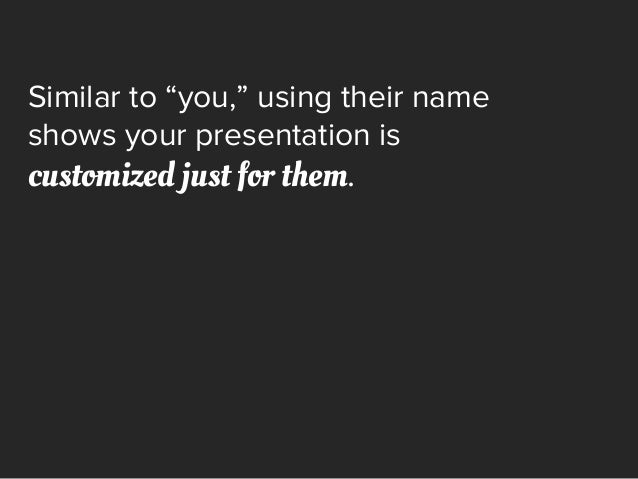 """Similar to """"you,"""" using their name shows your presentation is customized just for them."""