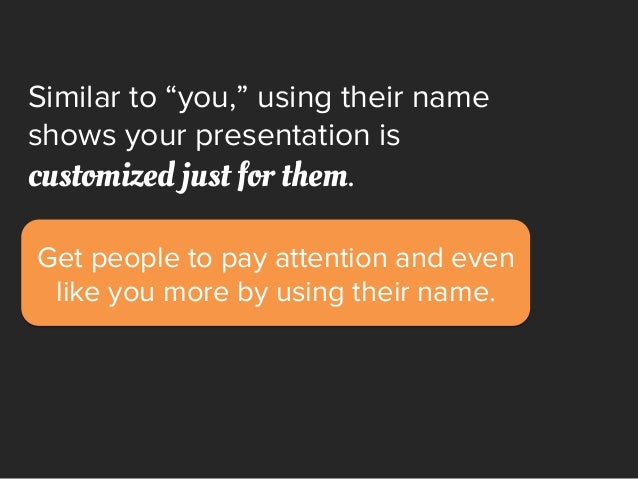"Get people to pay attention and even like you more by using their name. Similar to ""you,"" using their name shows your pres..."