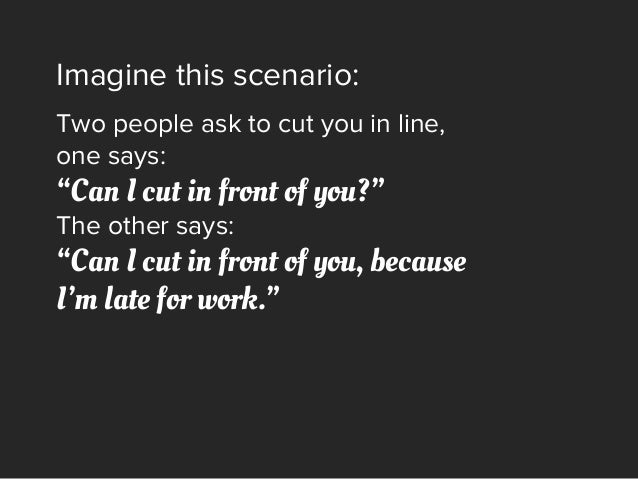 "Imagine this scenario: Two people ask to cut you in line, one says: ""Can I cut in front of you?"" The other says: ""Can I cu..."
