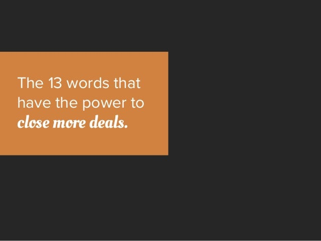 The 13 words that have the power to close more deals.