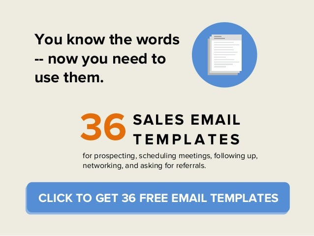 You know the words -- now you need to use them. 36 SALES EMAIL T E M P L A T E S for prospecting, scheduling meetings, fol...