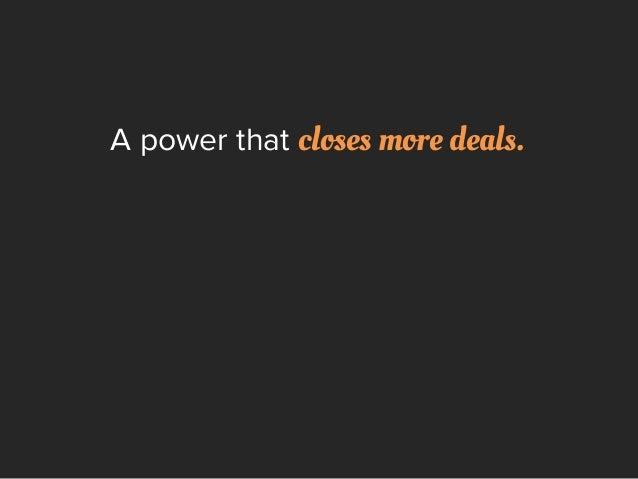 A power that closes more deals.