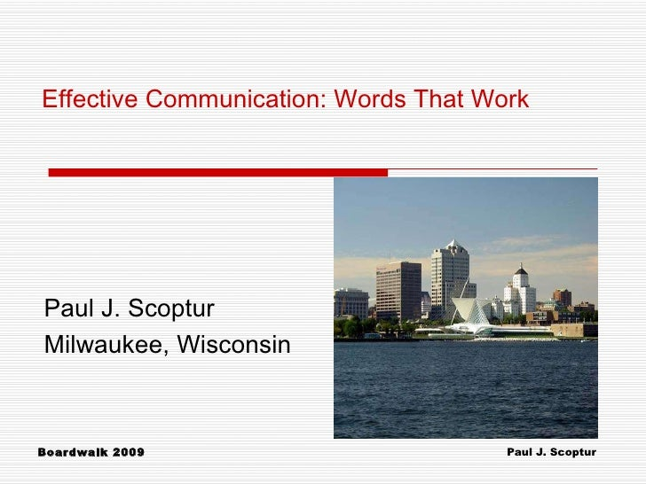 Paul J. Scoptur Milwaukee, Wisconsin Effective Communication: Words That Work