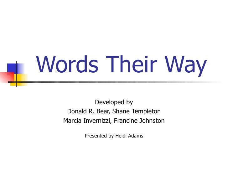 Words Their Way             Developed by   Donald R. Bear, Shane Templeton  Marcia Invernizzi, Francine Johnston         P...