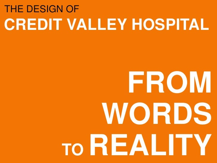 THE DESIGN OF CREDIT VALLEY HOSPITAL                  FROM              WORDS          TO REALITY