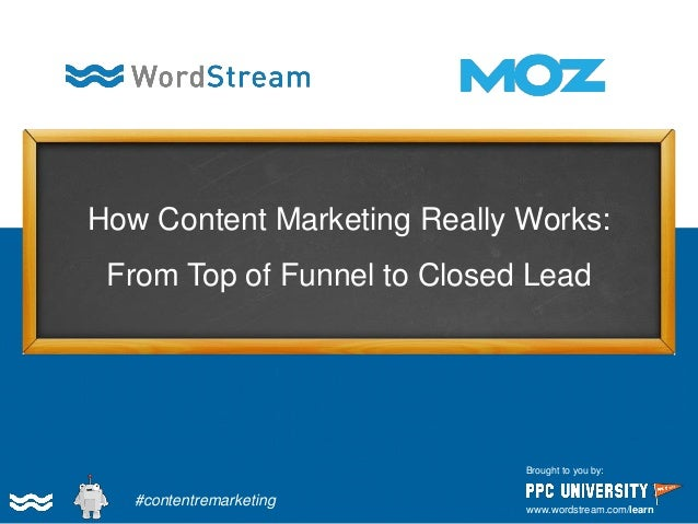 How Content Marketing Really Works: From Top of Funnel to Closed Lead  Brought to you by:  www.wordstream.com/learn  #cont...