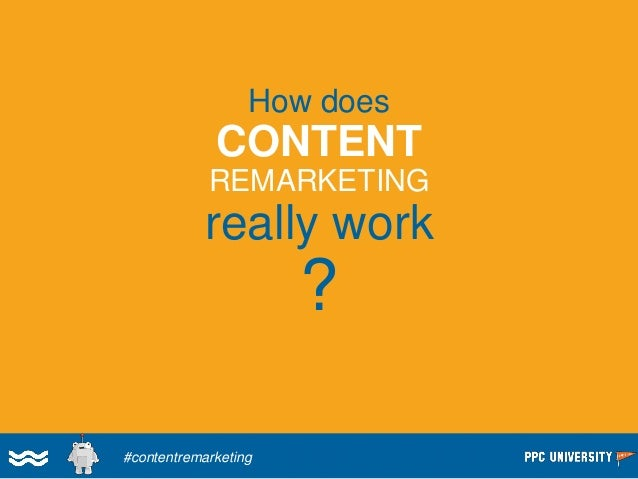 Content Marketing + Remarketing = Content Remarketing