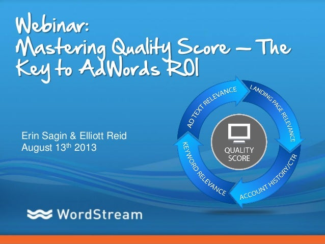 CONFIDENTIAL – DO NOT DISTRIBUTE 1 Webinar: Mastering Quality Score — The Key to AdWords ROI Erin Sagin & Elliott Reid Aug...