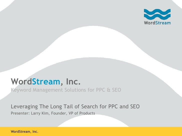 WordStream, Inc. Keyword Management Solutions for PPC & SEO   Leveraging The Long Tail of Search for PPC and SEO Presenter...