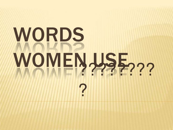 WORDS WOMEN USE<br />????????<br />