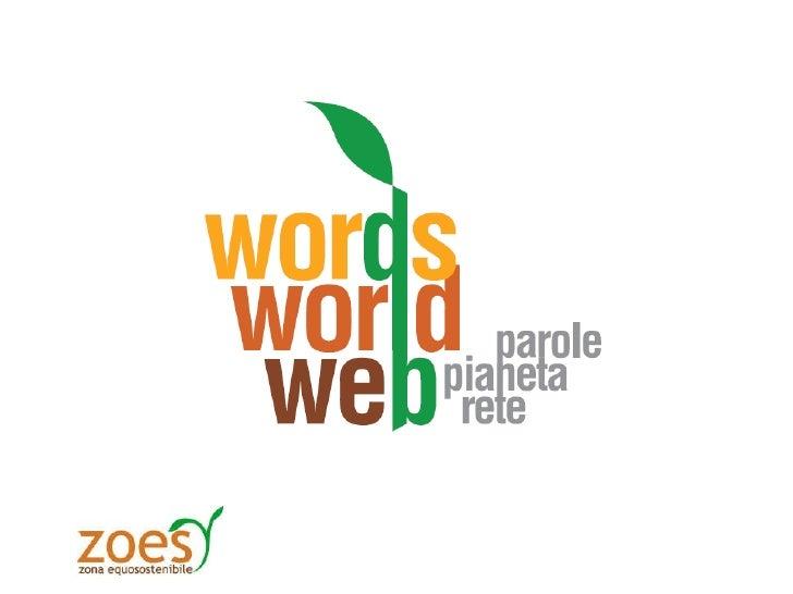 Words, World, Web Parole, pianeta, rete Zoes a Terra Futura  28, 30 maggio 2010 – Firenze, Fortezza da Basso