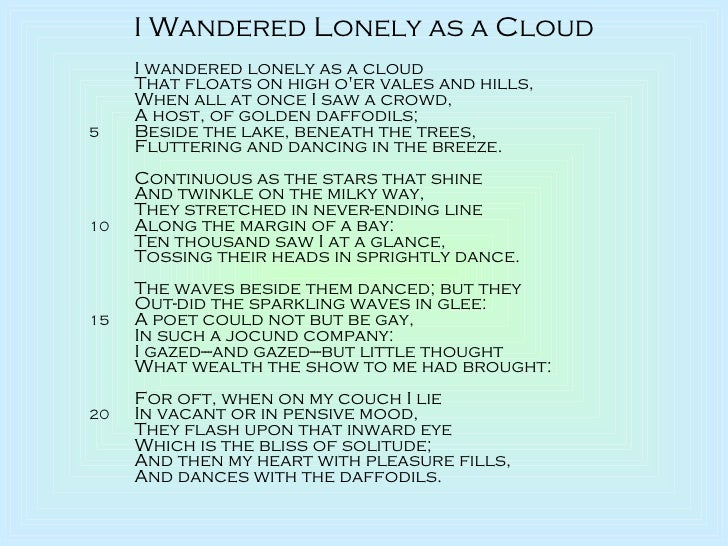 "i wandered lonely as a cloud by william wordsworth 3 essay ""i wandered lonely as a cloud"" analysis essay a pages:7 words:1855 this is just a sample to get a unique essay  we will write a custom essay sample on ""i wandered lonely as a cloud"" analysis specifically for you for only $1638 $139/page  ""i wandered lonely as a cloud"" by william wordsworth."