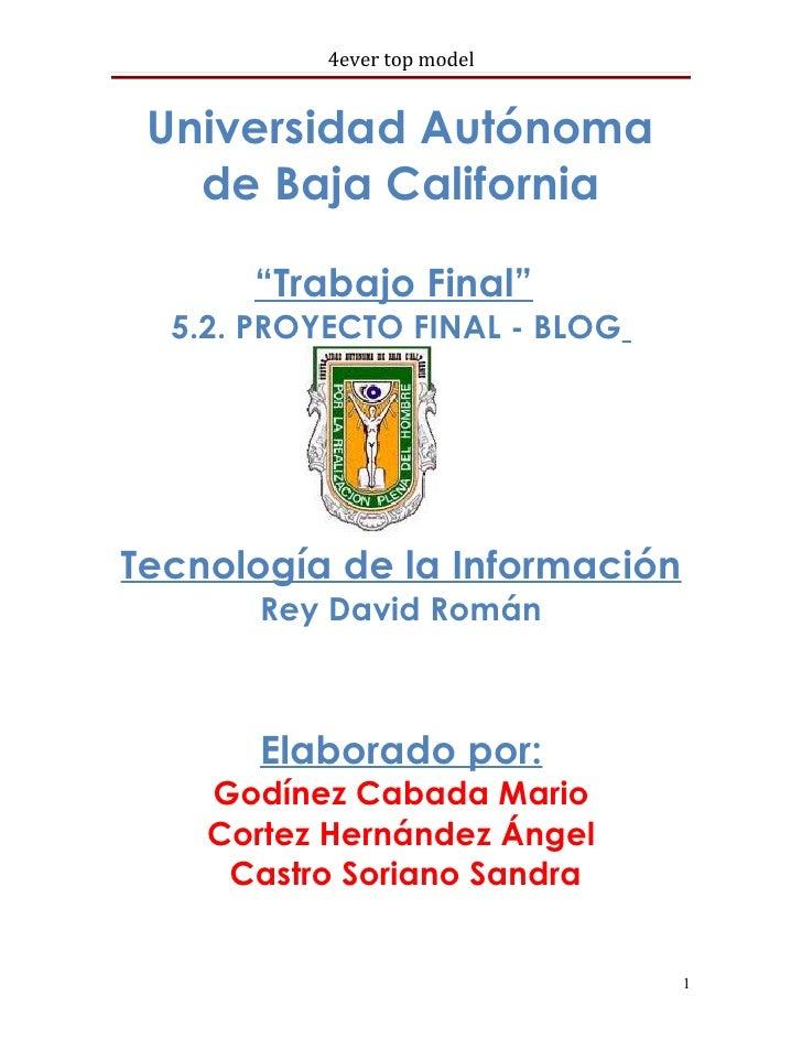 """4ever top model Universidad Autónoma   de Baja California      """"Trabajo Final""""  5.2. PROYECTO FINAL - BLOGTecnología de la..."""