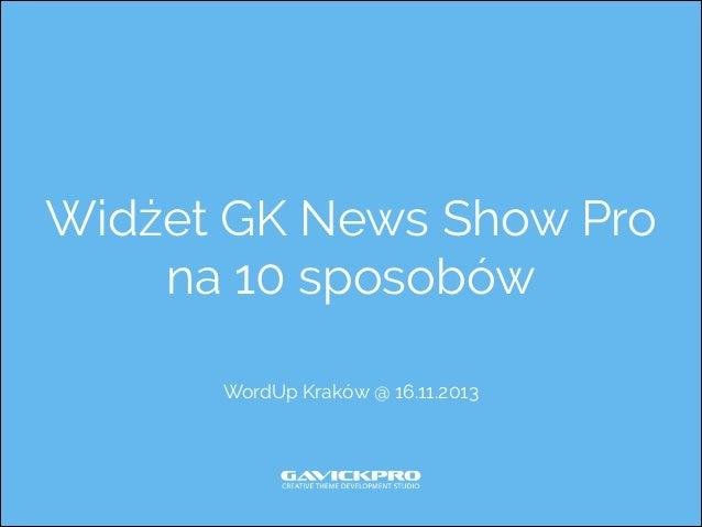 Widżet GK News Show Pro na 10 sposobów WordUp Kraków @ 16.11.2013