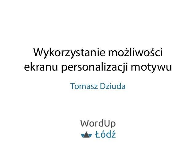 Wykorzystanie możliwości  ekranu personalizacji motywu  Tomasz Dziuda