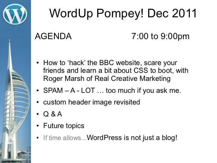 WordUp Pompey! Dec 2011AGENDA                            7:00 to 9:00pm●   How to 'hack' the BBC website, scare your    fr...