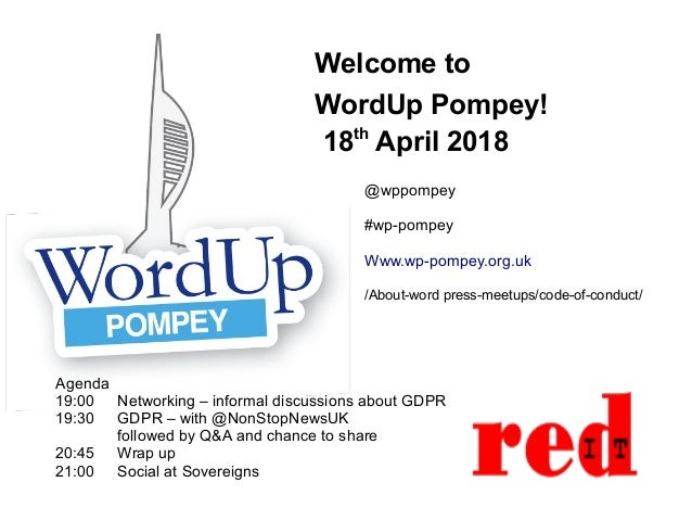Welcome to WordUp Pompey! 18th April 2018 Agenda 19:00 Networking – informal discussions about GDPR 19:30 GDPR – with @Non...