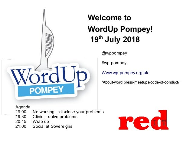 Welcome to WordUp Pompey! 19th July 2018 Agenda 19:00 Networking – disclose your problems 19:30 Clinic – solve problems 20...