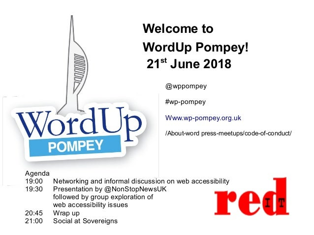 Welcome to WordUp Pompey! 21st June 2018 Agenda 19:00 Networking and informal discussion on web accessibility 19:30 Presen...