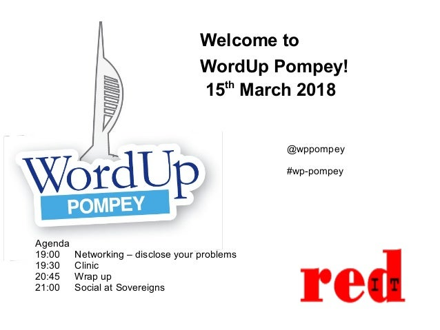 Welcome to WordUp Pompey! 15th March 2018 Agenda 19:00 Networking – disclose your problems 19:30 Clinic 20:45 Wrap up 21:0...