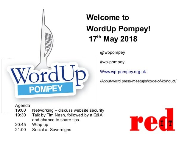 Welcome to WordUp Pompey! 17th May 2018 Agenda 19:00 Networking – discuss website security 19:30 Talk by Tim Nash, followe...