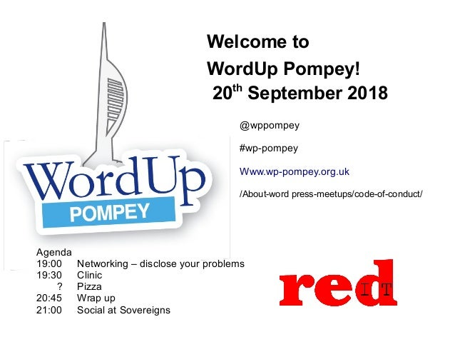Welcome to WordUp Pompey! 20th September 2018 Agenda 19:00 Networking – disclose your problems 19:30 Clinic ? Pizza 20:45 ...