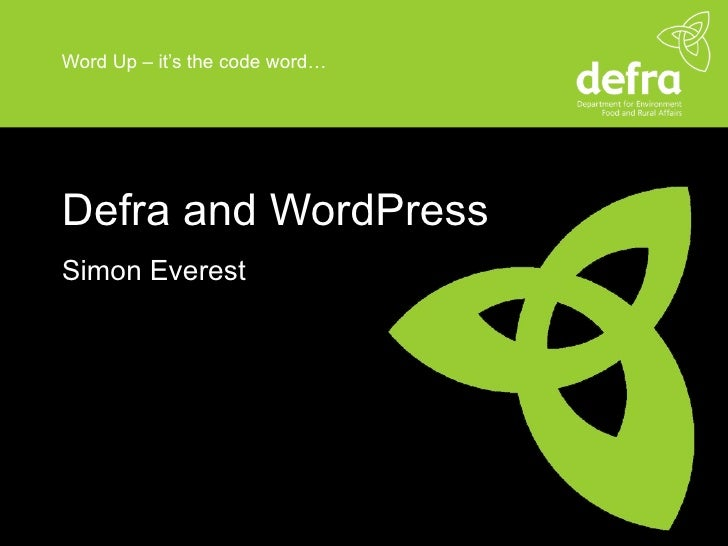 Word Up – it's the code word… Defra and WordPress Simon Everest