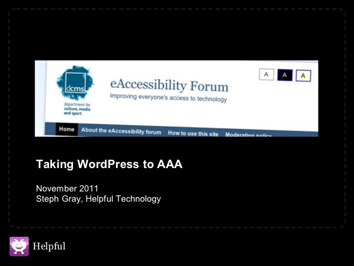 Taking WordPress to AAA November 2011 Steph Gray, Helpful Technology