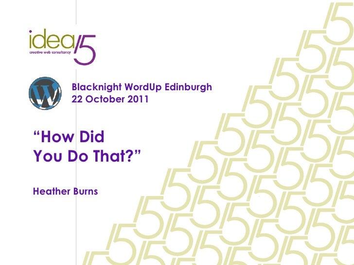 "Blacknight WordUp Edinburgh 22 October 2011 "" How Did  You Do That?"" Heather Burns"