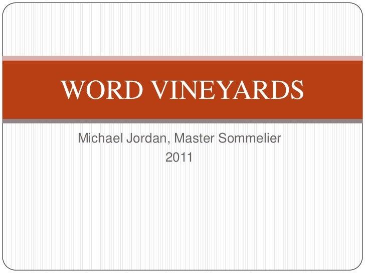 Michael Jordan, Master Sommelier<br />2011<br />WORD VINEYARDS<br />