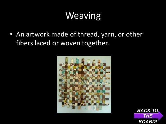 Weaving• An artwork made of thread, yarn, or other  fibers laced or woven together.                                       ...