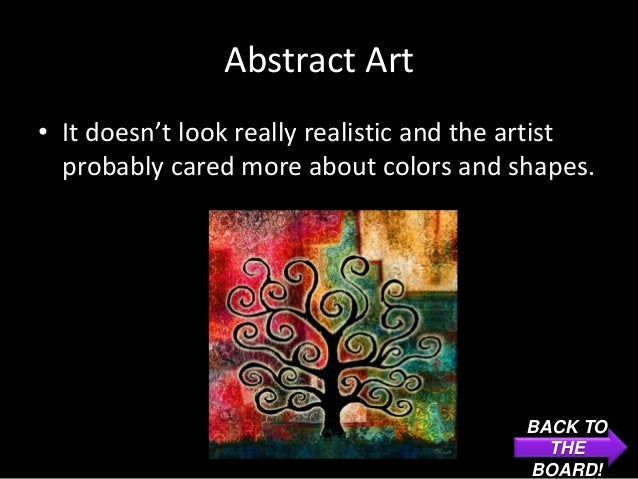 Abstract Art• It doesn't look really realistic and the artist  probably cared more about colors and shapes.               ...