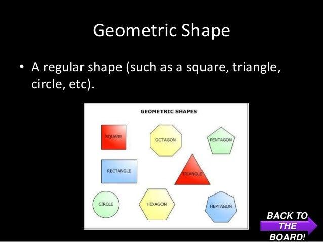 Geometric Shape• A regular shape (such as a square, triangle,  circle, etc).                                           BAC...
